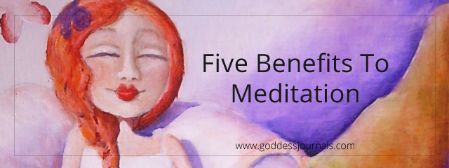 5 Benefits to Meditation