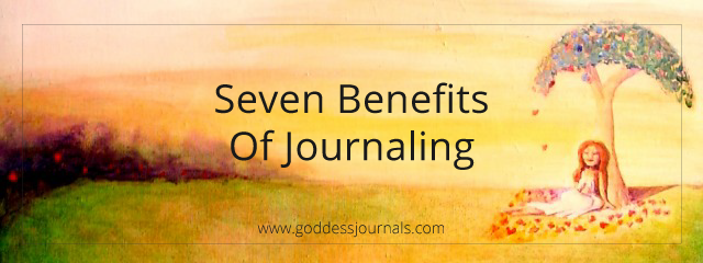 Seven Benefits of Journaling